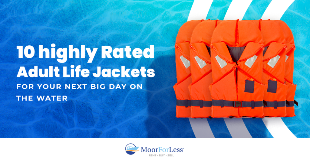 10 Highly Rated Adult Life Jackets for Your Next Big Day on the Water